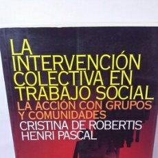 Libros: LA INTERVENCIÓN COLECTIVA EN TRABAJO SOCIAL. LA ACCIÓN CON GRUPOS Y COMUNIDADES. Lote 202841765