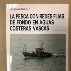 Libros: LA PESCA CON REDES FIJAS DE FONDO EN AGUAS COSTERAS VASCAS. ESTEBAN PUENTE PICÓ.. Lote 204983988