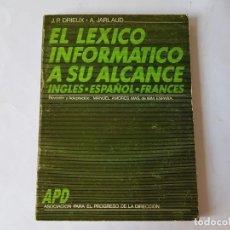 Libros: EL LÉXICO INFORMATICO A SU ALCANCE. INGLÉS - ESPAÑOL - FRANCÉS - DRIEUX, J. P. Y JARLAUD, A.. Lote 205445077