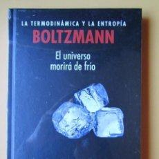 Libros: BOLTZMANN. LA TERMODINÁMICA Y LA ENTROPÍA. EL UNIVERSO MORIRÁ DE FRÍO - EDUARDO ARROYO PÉREZ. Lote 205874047