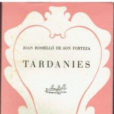 Libros: TARDANIES.. - JOAN ROSSELLÓ DE SON FORTEZA... Lote 206234876
