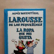 Libros: LAROUSSE DE LOS PEQUEÑINES. N° 13 LA ROPA QUE NOS GUSTA. Lote 206391176