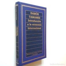Libros: INTRODUCCIÓN A LA ECONOMÍA INTERNACIONAL - RAMÓN TAMAMES. Lote 206511261