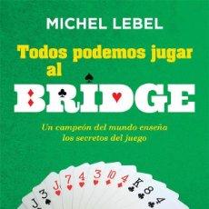 Libros: TODOS PODEMOS JUGAR AL BRIDGE. - LEBEL, MICHEL.. Lote 206512512