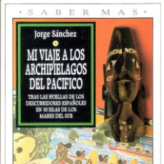 Libros: MI VIAJE AL ARCHIPIELAGO DEL PACIFICO.- JORGE SANCHEZ.. Lote 206561917