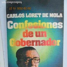 Libros: CONFESIONES DE UN GOBERNADOR - CARLOS LORET DE MOLA - GRIJALBO 1ª ED. 1978 - DED. Y FIRMA DEL AUTOR.. Lote 206781177