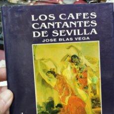 Libros: LOS CAFÉS CANTANTES DE SEVILLA - JOSÉ BLAS VEGA. Lote 206802891