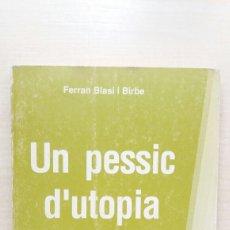 Libros: UN PESSIC D'UTOPIA. FERRAN BLASI I BIRBE. EDICIONS RONDES, PRIMERA EDICIÓN, 1991. CATALÁN.. Lote 206878805