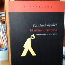 Libros: EL ÚLTIMO TERRITORIO, YURI ANDRUJOVICH, TRADUCCIÓN IURY LECH, EDITORIAL ACANTILADO. Lote 207262868