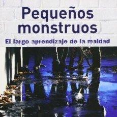 Libros: PEQUEÑOS MONSTRUOS. EL LARGO APRENDIZAJE DE LA MALDAD FRANCISCO PÉREZ ABELLÁN DESCRIPCIÓN: 2006 EDIC. Lote 207263472