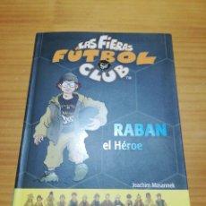 Libros: LIBRO JUVENIL LAS FIERAS FÚTBOL CLUB RABAN EL HÉROE ED. DESTINO. Lote 207436468