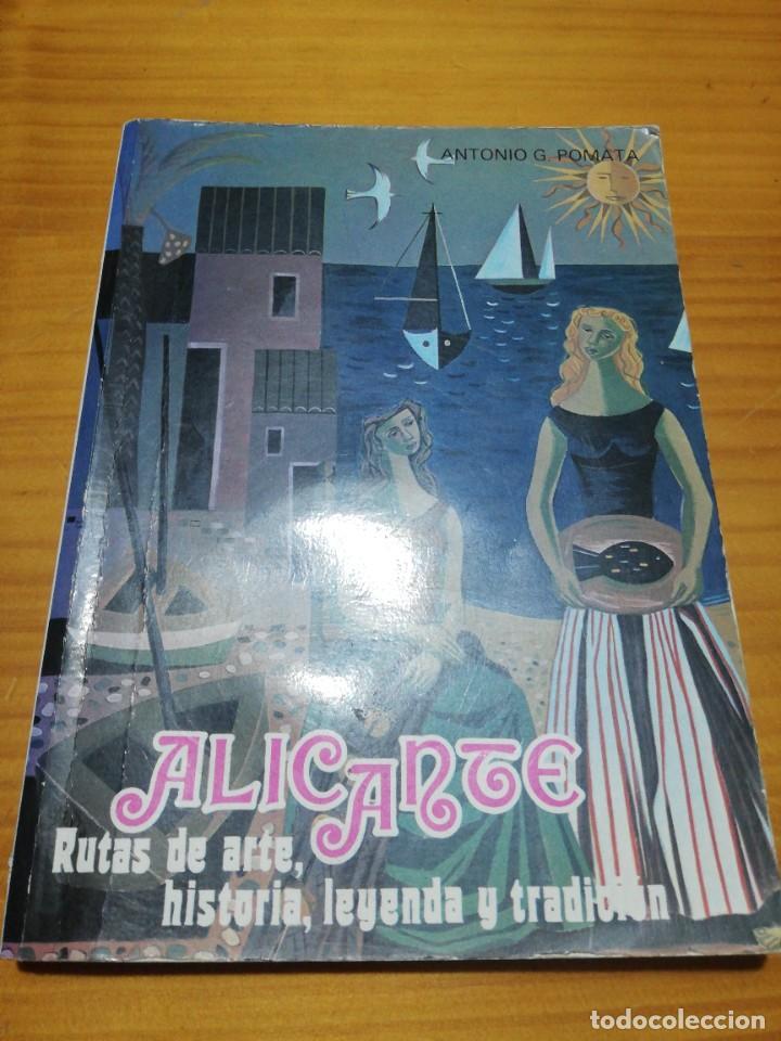 LIBRO ALICANTE RUTAS DE ARTE HISTORIA LEYENDA Y TRADICIÓN (Libros sin clasificar)