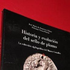 Livros em segunda mão: HISTORIA Y EVOLUCIÓN DEL SELLO DE PLOMO. LA COLECCIÓN SIGILOGRÁFICA DEL MUSEO CERR. Lote 208762210