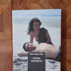 Libros: XULIA ALONSO DÍAZ - FUTURO IMPERFECTO. Lote 208819642