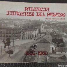 Libros: PALENCIA IMAGENES DEL PASADO 1880-1960 VICENTE BUZON CONCEIRO. Lote 208835663