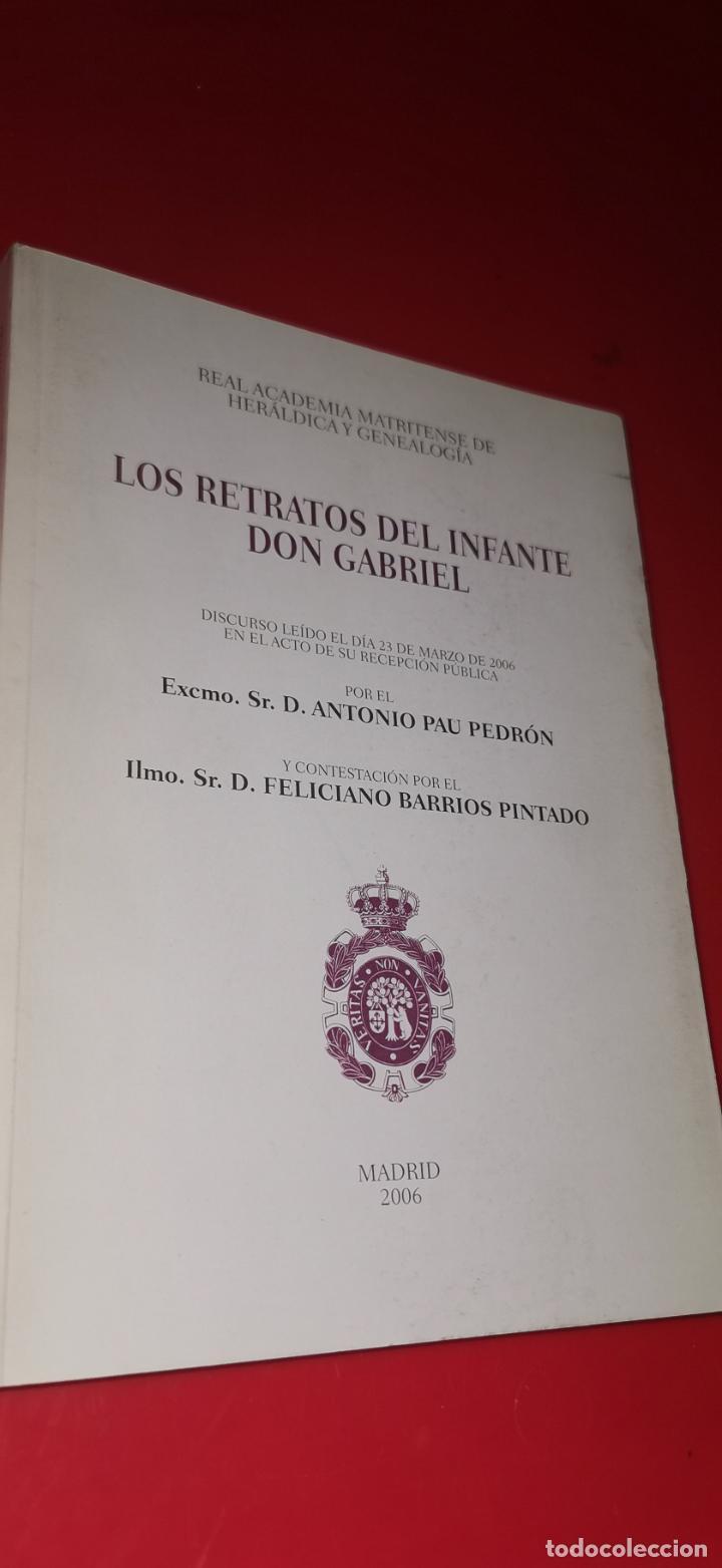 LOS RETRATOS DEL INFANTE DON GABRIEL.2006 DEDICADO POR EL AUTOR (Libros sin clasificar)