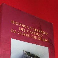 Libros: HISTORIA Y LEYENDAS DEL CASTILLO DE CURIEL DE DUERO - RAFAEL RAMOS CERVERO. Lote 209053790