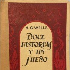 Libros: DOCE HISTORIAS Y UN SUEÑO - H. G. WELLS. Lote 175380587