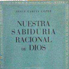 Libri di seconda mano: NUESTRA SABIDURÍA RACIONAL DE DIOS - JESÚS GARCÍA LÓPEZ. Lote 208544985
