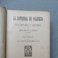 Libros: LA CATEDRAL DE VALENCIA. GUÍA HISTÓRICA Y ARTÍSTICA. - SANCHIS Y SIVERA, JOSÉ.. Lote 209125137