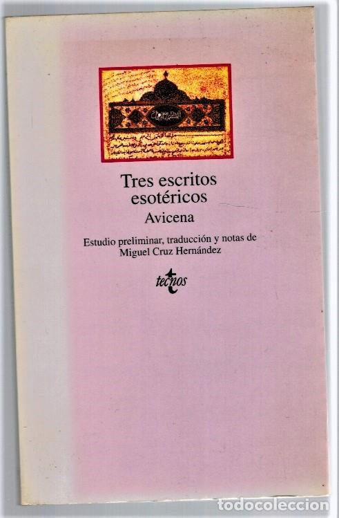 TRES ESCRITOS ESOTÉRICOS (CON EL RESUMEN DE OTRO PERDIDO Y UN CAPÍTULO ESPIRITUAL) - AVICENA (ESTUD (Libros sin clasificar)
