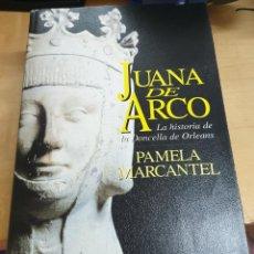 """Libros: """"JUANA DE ARCO. LA HISTORIA DE LA DONCELLA DE ORLEANS"""" - """"MARCANTEL, PAMELA"""". Lote 209662665"""