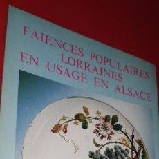 Libros: FAIENCES POPULAIRES LORRAINES EN USAGE EN ALSACE , CATALOGUE DE L' EXPOSITION AU MUSEE ALSACIEN DU 2. Lote 209869615