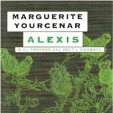 Libros: ALEXIS O EL TRATADO DEL INÚTIL COMBATE - MARGUERITE YOURCENAR. Lote 210299883