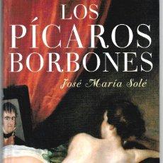 Libros: LOS PÍCAROS BORBONES. DE FELIPE V A ALFONSO XIII - JOSÉ MARÍA SOLÉ. Lote 210299928
