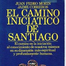 Libros: EL CAMINO INICIÁTICO DE SANTIAGO - JUAN PEDRO MORÍN / JAIME COBREROS. Lote 210299938