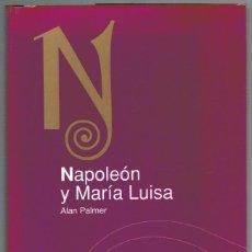 Libros: NAPOLEÓN Y MARÍA LUISA - ALAN PALMER. Lote 210299941
