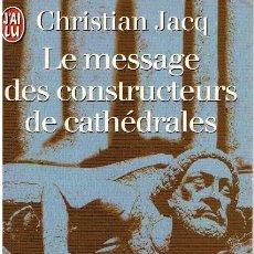 Libros: LE MESSAGE DES CONSTRUCTEURSDE CATHÉDRALES - CHRISTIAN JACQ. Lote 210299950