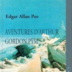 Libros: AVENTURES D'ARTHUR GORDON PYM - EDGAR ALLAN POE (TRADUCCIÓN DE CHARLES BAUDELAIRE). Lote 210299953