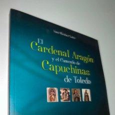 Libros: EL CARDENAL ARAGÓN Y EL CONVENTO DE CAPUCHINAS DE TOLEDO ---- JUAN NICOLAU CASTRO. Lote 210488723