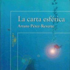 Libros: LA CARTA ESFERICA - ARTURO PEREZ-REVERTE. Lote 210603871