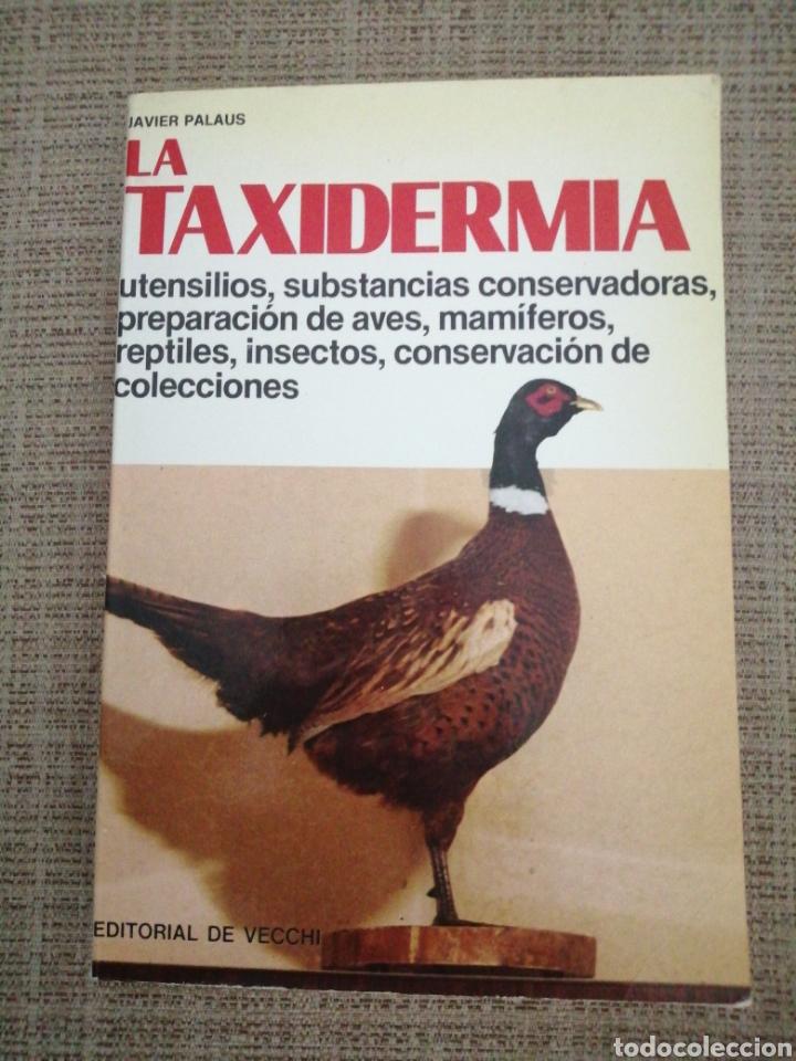 LA TAXIDERMIA AUTOR : JAVIER PALAUS EDITADO POR DE VECCHI EN 1977, TAPA BLANDA, CON 142 (Libros sin clasificar)