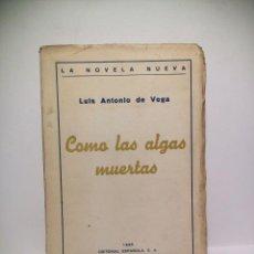 Libros: VEGA, LUIS ANTONIO DE - COMO LAS ALGAS MUERTAS. [NOVELA]. Lote 210929519