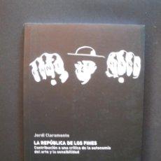 Libros: CLARAMONTE, JORDI - LA REPÚBLICA DE LOS FINES. CONTRIBUCIÓN A UNA CRÍTICA DE LA AUTONOMÍA DEL ARTE Y. Lote 211676635