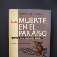 Libros: BAEZA FLORES, ALBERTO - LA MUERTE EN EL PARAÍSO. NOVELA DE LA REVOLUCIÓN CUBANA. Lote 211676649