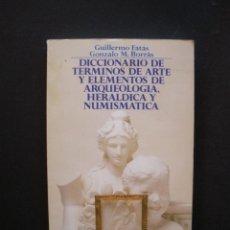 Libros: FATÁS, GUILLERMO; BORRÁS, GONZALO M. - DICCIONARIO DE TÉRMINOS DE ARTE Y ELEMENTOS DE ARQUEOLOGÍA,. Lote 211676654