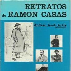 Libros: RETRATOS DE RAMÓN CASAS - AVELI ARTIS, ANDREU(SEMPRONIO). Lote 211686604