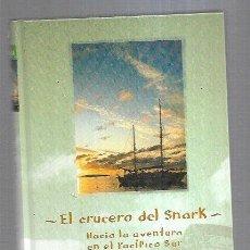Libros: CRUCERO DEL SNARK - EL. HACIA LA AVENTURA EN EL PACIFICO SUR. Lote 211736211