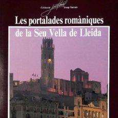 Livres: LES PORTALADES ROMÀNIQUES DE LA SEU VELLA DE LLEIDA - JOSEP SARRATE I FORGA. Lote 211744600