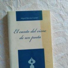 Libros: EL CANTO DEL CISNE DE UN POETA DE MIGUEL BARCALA CANDEL-HOMENAJE A MIGUEL HERNANDEZ EN SU CENTENARIO. Lote 211762078