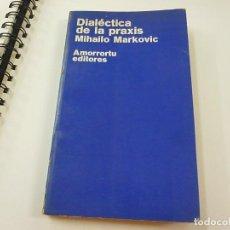 Libros: DIALECTICA DE LA PRAXIS - MIHAILO MARKOVIC - AMORRORTU EDORES - N 8. Lote 211768738