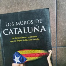 Libros: LOS MUROS DE CATALUÑA. JAVIER MONTILLA VALERIO. UN LIBRO POLÉMICO Y DISIDENTE QUE NO DEJARÁ INDIFERE. Lote 213717643