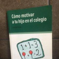 Libros: CÓMO MOTIVAR A TU HIJO EN EL COLEGIO (NIÑOS, ADOLESCENTES, PADRES). DIDIER PLEUX.. Lote 213717661
