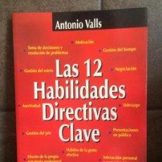 Libros: LAS DOCE HABILIDADES DIRECTIVAS CLAVE. ANTONIO VALLS ROIG.. Lote 213717663