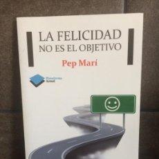 Libros: LA FELICIDAD NO ES EL OBJETIVO. PEP MARÍ.. Lote 213717683