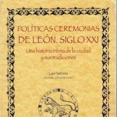 Libros: POLÍTICAS CEREMONIAS DE LEÓN. SIGLO XXI. LUIS PASTRANA.. Lote 214118181